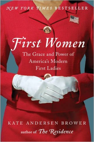 """First Women: The Grace and Power of America's Modern First Ladies"""