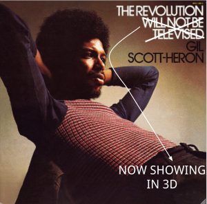 """The Revolution will be in 3D."" -said Gil Scott-Heron never"