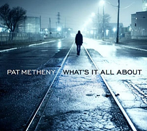 Pat Metheny's What's It All About