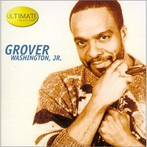 Saxophonist Grover Washington, Jr. - Ultimate Collection