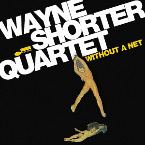 Wayne Shorter's latest album: Without A Net