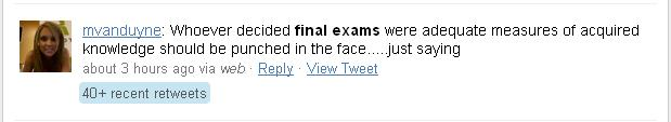 Whoever decided final exams were accurate measures of acquired knowledge should be punched in the face